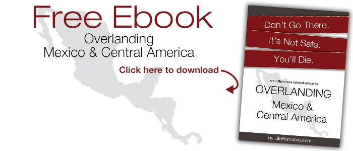 Download our Free ebook: Overlanding Mexico & Central America